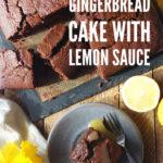 Gingerbread with lemon sauce #gingerbread #cake #baking #lemonsauce #elizabethskitchendiary