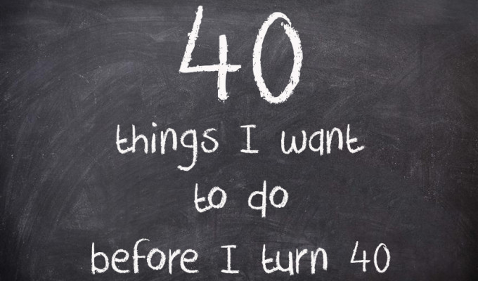 40 Things I Want To Do Before I Turn 40