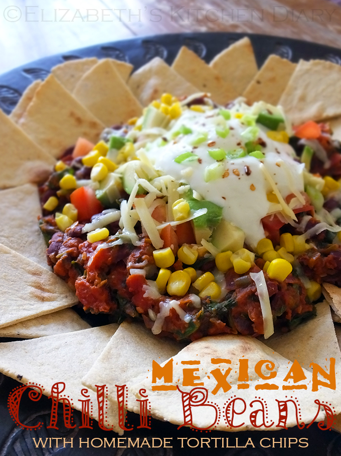 Mexican Chilli Beans With Homemade Tortilla Chips Elizabeth S Kitchen Diary