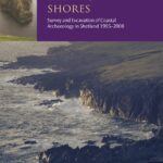 Ebbing Shores - Survey and Excavation of Coastal Archaeology in Shetland 1995-2008