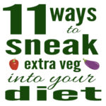 11 Ways to Sneak Extra Veg Into Your Diet