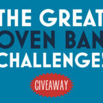 The Great Oven Ban Challenge Giveaway