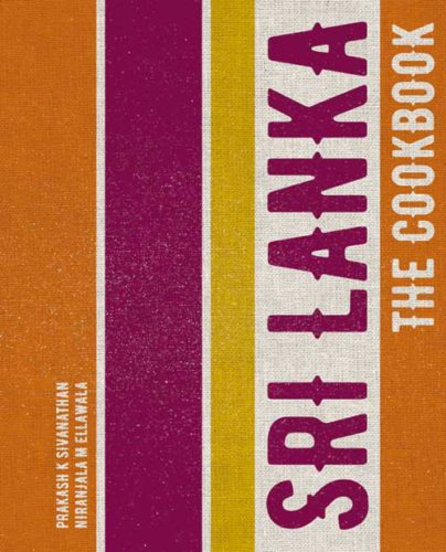 Sri Lanka: the Cookbook by Prakash K Sivanathan & Niranjala M Ellawalla