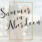 Summer in Aberdeen Travel Guide #visitABDN #summerABDN #beautifulABDN